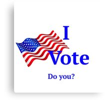 I vote do you? Canvas Print
