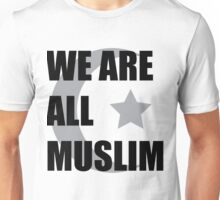 We are All Muslim Unisex T-Shirt