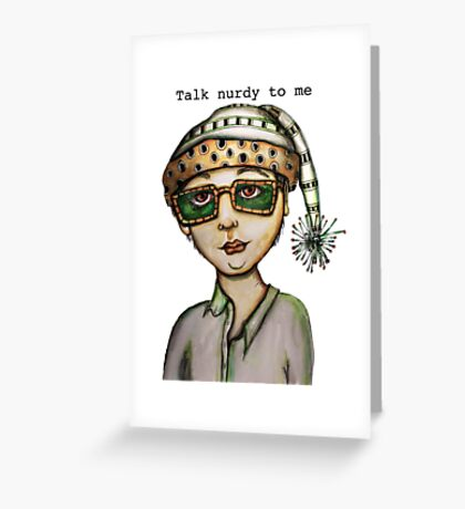 Talk nurdy to me Greeting Card