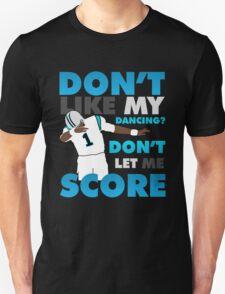 Don't like my dancing? T-Shirt