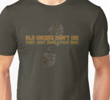 Old hikers don't die.... Unisex T-Shirt