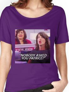 """""""NOBODY ASKED YOU PATRICE"""" robin scherbatsky quote Women's Relaxed Fit T-Shirt"""