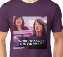 """NOBODY ASKED YOU PATRICE"" robin scherbatsky quote Unisex T-Shirt"