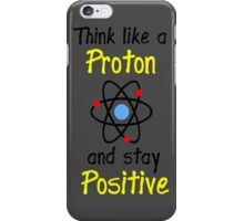 Science Supports: Think Like Proton and Stay Positive iPhone Case/Skin