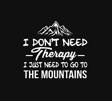 I don't need Therapy I just need to go to the mountains T-Shirt