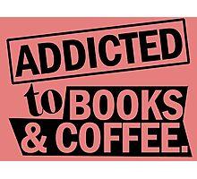 Addicted to Books & Coffee Photographic Print