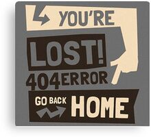 You're lost , go back home (404 ERROR) Canvas Print