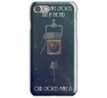 We all make choices, but in the end our choices make us. iPhone Case/Skin
