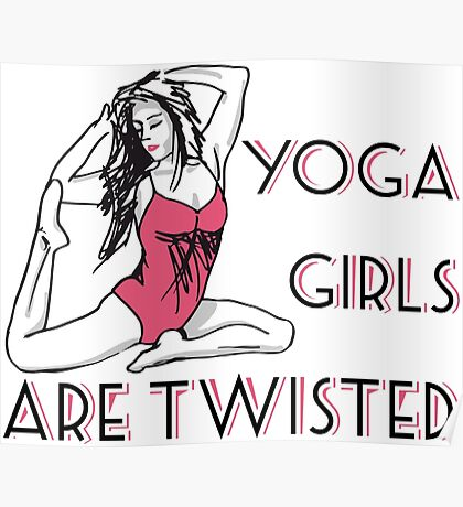 Yoga Girls Are Twisted, Yogini Humor. Poster