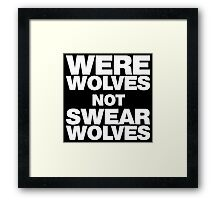 Werewolves, not Swearwolves Framed Print
