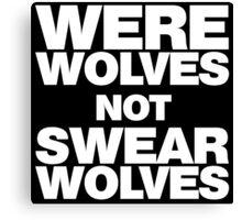 Werewolves, not Swearwolves Canvas Print
