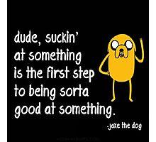 Jake the Dog's Great Saying - AdventureTime! Photographic Print