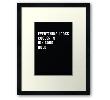 Everything Looks Cooler in DIN Cond. Bold Framed Print