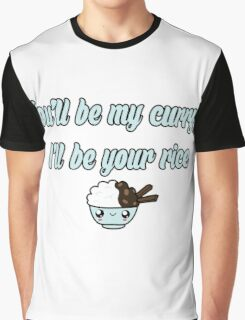 You'll be my curry, I'll be your rice Graphic T-Shirt
