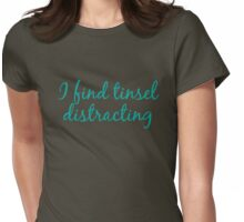 I find tinsel distracting Womens Fitted T-Shirt