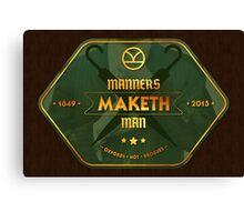 Manners. Maketh. Man. Canvas Print