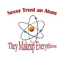 Never trust an atom. They make up everything  Photographic Print