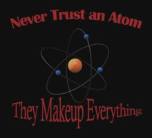 Never trust an atom. They make up everything  Kids Tee