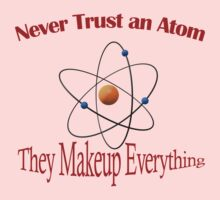 Never trust an atom. They make up everything  Baby Tee