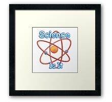 Famous humourous quotes series: Science. Is It  Framed Print