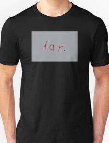 far. Unisex T-Shirt