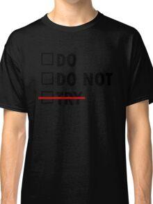 Do or Do Not Classic T-Shirt