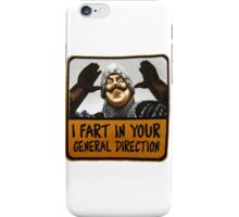 I fart in your general direction iPhone Case/Skin
