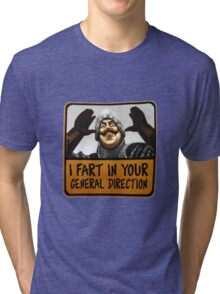 I fart in your general direction Tri-blend T-Shirt