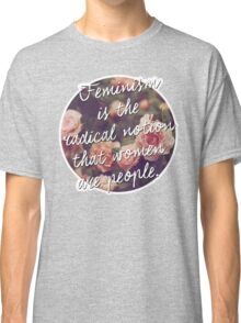 """""""Feminism is the radical notion that women are people."""" Classic T-Shirt"""