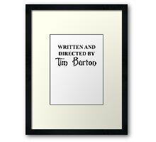 Written and Directed by Tim Burton Framed Print