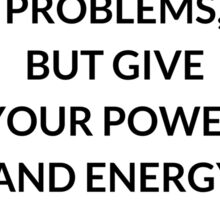 TONY ROBBINS QUOTE: IDENTIFY  YOUR PROBLEMS,  BUT GIVE  YOUR POWER AND ENERGY  TO SOLUTIONS Sticker