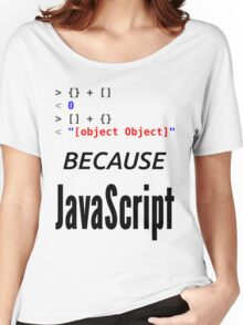 wat BECAUSE JavaScript - Funny Design for Web Developers Women's Relaxed Fit T-Shirt