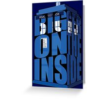 Its Bigger on the Inside!! Greeting Card