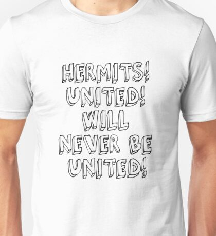 HERMITS! UNITED! WILL NEVER BE UNITED! Unisex T-Shirt