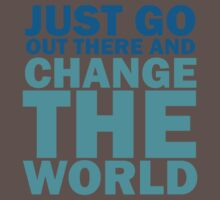 Just Go Out There And Change The World Baby Tee