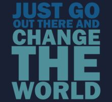 Just Go Out There And Change The World Kids Tee