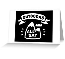 Outdoors All Day Greeting Card