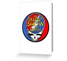GREATEST SHOW ON EARTH! Greeting Card