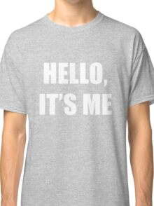 Hello, it's me Classic T-Shirt