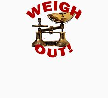 Weigh Out Of Sight Unisex T-Shirt