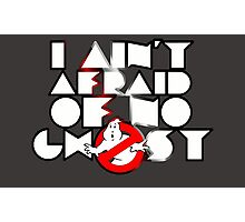 Ghostbusters - I Ain't Afraid Of No Ghost Photographic Print