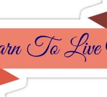 You Learn To Live Without If/Then Sticker