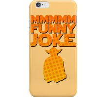 MMMM. FUNNYYYY... JOKE! iPhone Case/Skin