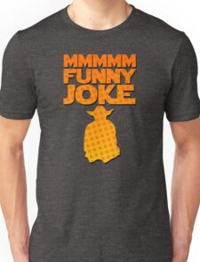 MMMM. FUNNYYYY... JOKE! Unisex T-Shirt