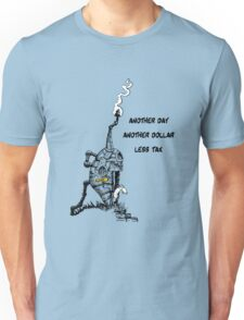 Another day, another dollar, less tax Unisex T-Shirt