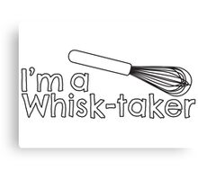 I'm a Whisk-taker Canvas Print