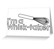 I'm a Whisk-taker Greeting Card