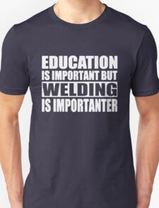 Education Is Important But Welding Is Importanter T-Shirt
