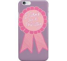 Didn't act thirsty tumblr basic girly tumblr award prize iPhone Case/Skin