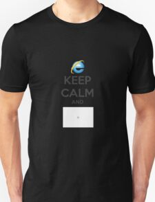 Keep calm and IE Unisex T-Shirt